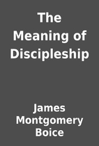The Meaning of Discipleship by James…