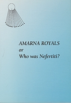 Amarna Royals or Who was Nefertiti? by Nesta…