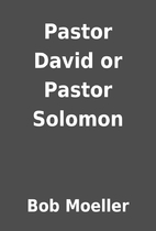 Pastor David or Pastor Solomon by Bob…
