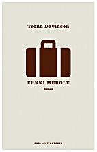 Erkki Murole : roman by Trond Davidsen