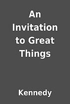 An Invitation to Great Things by Kennedy