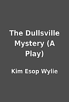The Dullsville Mystery (A Play) by Kim Esop…