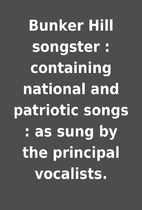Bunker Hill songster : containing national…