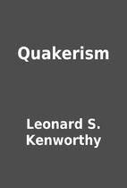 Quakerism by Leonard S. Kenworthy