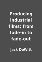 Producing industrial films; from fade-in to…