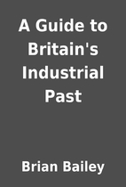A Guide to Britain's Industrial Past by…