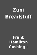 Zuni Breadstuff by Frank Hamilton Cushing -