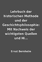 Lehrbuch der historischen Methode und der…