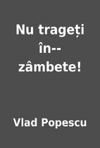 Nu trageți în-- zâmbete! by Vlad Popescu
