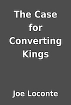The Case for Converting Kings by Joe Loconte