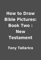 How to Draw Bible Pictures: Book Two : New…