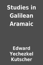 Studies in Galilean Aramaic by Edward…