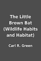 The Little Brown Bat (Wildlife Habits and…