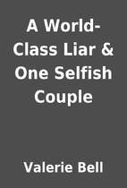 A World-Class Liar & One Selfish Couple by…