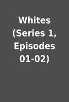 Whites (Series 1, Episodes 01-02)