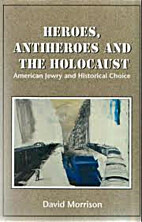 Heroes, Antiheroes, and the Holocaust:…