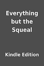 Everything but the Squeal by Kindle Edition