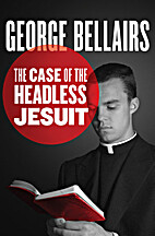 The Case of the Headless Jesuit by George…