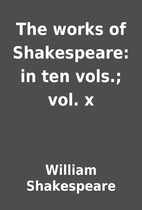 The works of Shakespeare: in ten vols.; vol.…