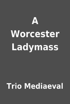 A Worcester Ladymass by Trio Mediaeval