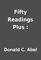 Fifty Readings Plus : by Donald C. Abel