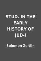 STUD. IN THE EARLY HISTORY OF JUD-I by…