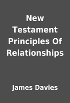 New Testament Principles Of Relationships by…