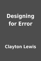 Designing for Error by Clayton Lewis