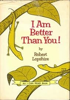 I Am Better Than You by Robert Lopshire