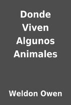 Donde Viven Algunos Animales by Weldon Owen