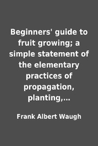 Beginners' guide to fruit growing; a…