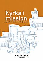 Kyrka i mission : att gestalta kristen tro i…