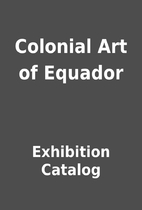 Colonial Art of Equador by Exhibition…