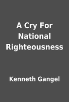 A Cry For National Righteousness by Kenneth…