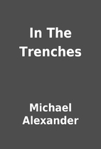 In The Trenches by Michael Alexander