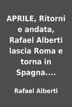 APRILE, Ritorni e andata, Rafael Alberti…