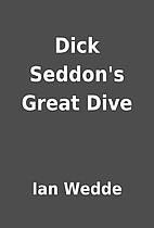 Dick Seddon's Great Dive by Ian Wedde