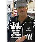 Ted Turner: The Man Behind the Mouth by…