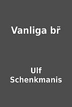 Vanliga br̃ by Ulf Schenkmanis