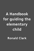 A Handbook for guiding the elementary child…
