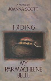Fading: My Parmacheene Belle by Joanna Scott