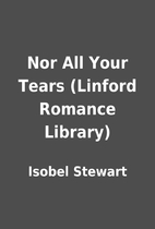 Nor All Your Tears (Linford Romance Library)…