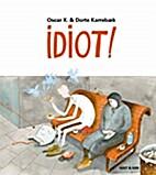 Idiot! by Oscar K.