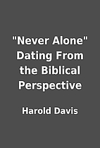 Never Alone Dating From the Biblical…