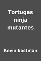 Tortugas ninja mutantes by Kevin Eastman