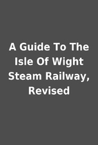 A Guide To The Isle Of Wight Steam Railway,…