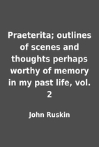 Praeterita; outlines of scenes and thoughts…