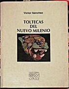 Toltecas del nuevo milenio by Víctor…