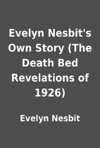 Evelyn Nesbit's Own Story (The Death Bed Revelations of 1926