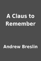 A Claus to Remember by Andrew Breslin
